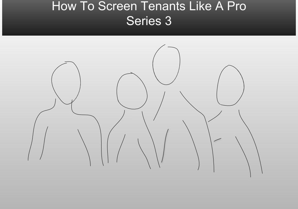 How To Tenant Screen Like the Pro's:  Part 3